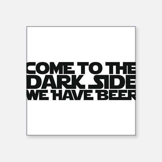 Come to the dark side we have beer Square Sticker