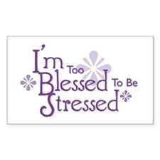 I'm Too Blessed To Be Stressed Sticker (Rectangula