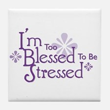 I'm Too Blessed To Be Stressed Tile Coaster