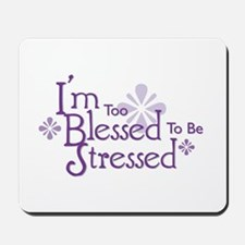 I'm Too Blessed To Be Stressed Mousepad