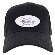 I'm Too Blessed To Be Stressed Baseball Hat
