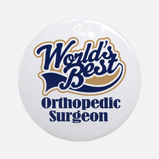 Orthopedic Surgeon (Worlds Best) Ornament (Round)