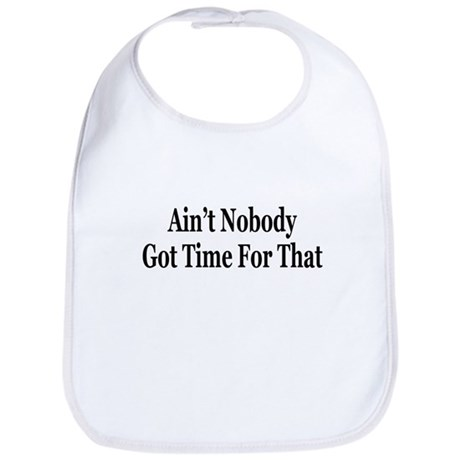 Aint Nobody Got Time For That Bib