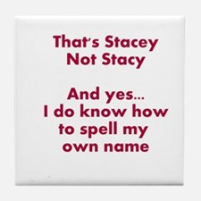 That's Stacey Not Stacy... Tile Coaster