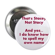 "That's Stacey Not Stacy... 2.25"" Button"