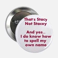 "That's Stacy Not Stacey 2.25"" Button"