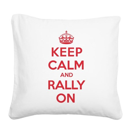 Keep Calm Rally Square Canvas Pillow