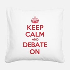 Keep Calm Debate Square Canvas Pillow
