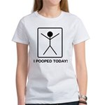 I pooped today! Women's T-Shirt