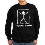 I pooped today! Sweatshirt (dark)
