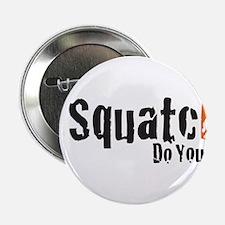 """I Squatch, Do you? 2.25"""" Button"""