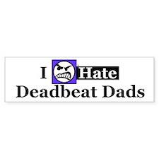 I Hate Deadbeat Dads Bumper Bumper Sticker