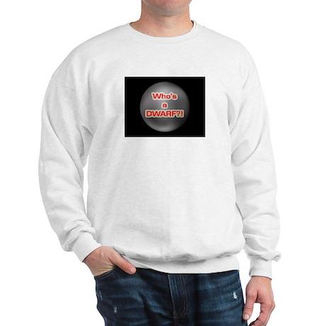 Who's a Dwarf?! Sweatshirt