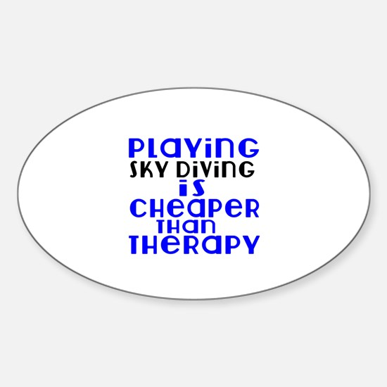 Sky diving Is Cheaper Than Therapy Sticker (Oval)