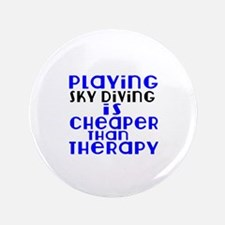 Sky diving Is Cheaper Than Therapy Button