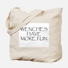 Wenches Have More Fun Tote Bag