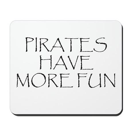 Pirates Have More Fun Mousepad
