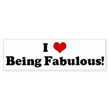 I Love Being Fabulous! Bumper Bumper Sticker