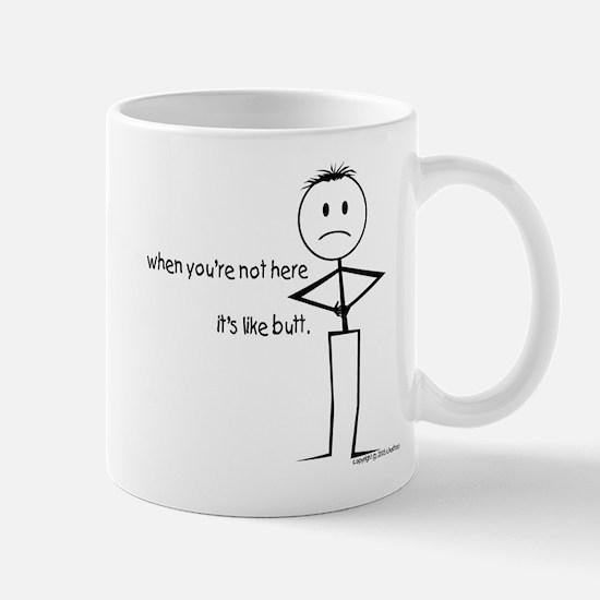 when u r not here it's like butt  Mug