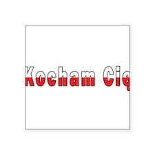 "Kocham Cie - I Love You Square Sticker 3"" x 3"""