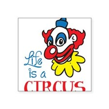 "Life is a Circus Square Sticker 3"" x 3"""