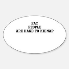 Fat people are hard to kidnap Decal