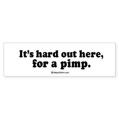 It's hard out here for a pimp - Bumper Sticker