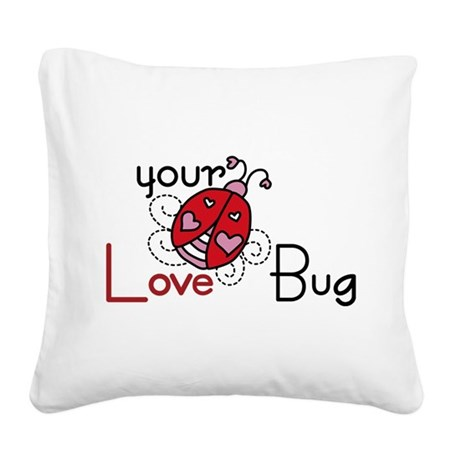 Your Love Bug Square Canvas Pillow