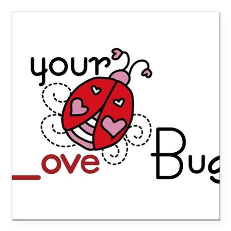 "Your Love Bug Square Car Magnet 3"" x 3"""