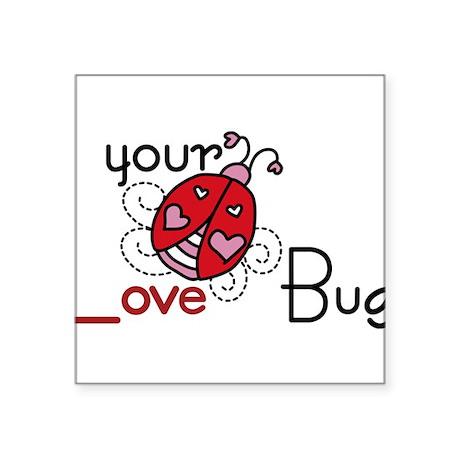 "Your Love Bug Square Sticker 3"" x 3"""