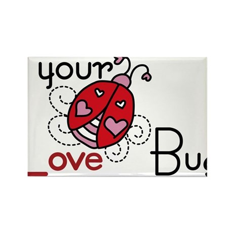 Your Love Bug Rectangle Magnet