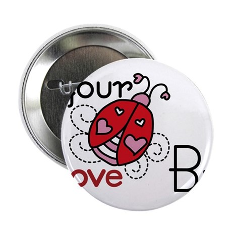 """Your Love Bug 2.25"""" Button"""