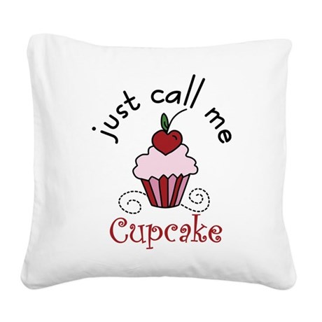 Just Call Me Cupcake Square Canvas Pillow