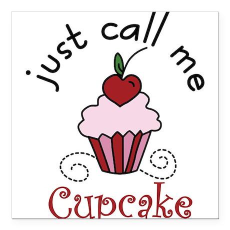 """Just Call Me Cupcake Square Car Magnet 3"""" x 3"""""""