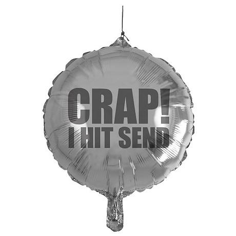 Crap! I Hit Send Mylar Balloon