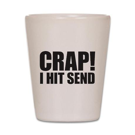 Crap! I Hit Send Shot Glass