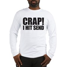 Crap! I Hit Send Long Sleeve T-Shirt
