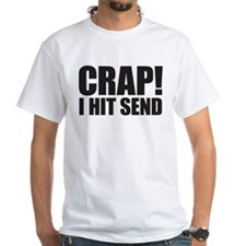 Crap! I Hit Send Shirt