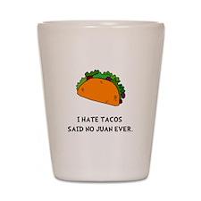 Hate Tacos Juan Shot Glass