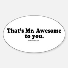 That's Mr. Awesome, to you - Oval Decal