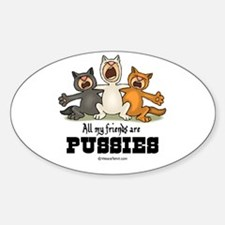 All my friends are pussies - Oval Decal