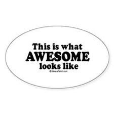 This is what awesome looks like ~ Oval Decal