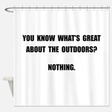 Outdoors Nothing Shower Curtain