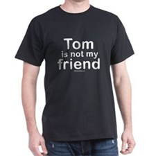 Tom is not my friend -  Black T-Shirt
