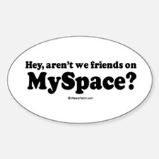 Aren't we friends on Myspace? - Oval Decal