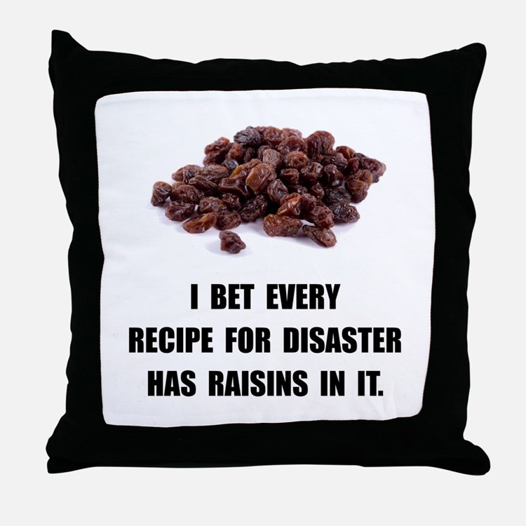 Recipe For Disaster Raisins Throw Pillow