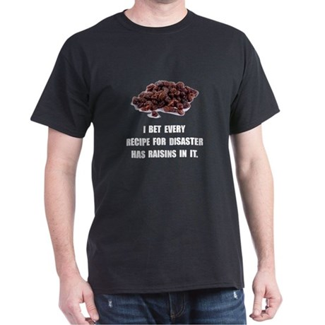 Recipe For Disaster Raisins Dark T-Shirt