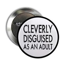 """Cleverly Disguised As An Adult 2.25"""" Button"""