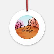 'Be Brave' Ornament (Round)