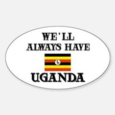We Will Always Have Uganda Oval Decal